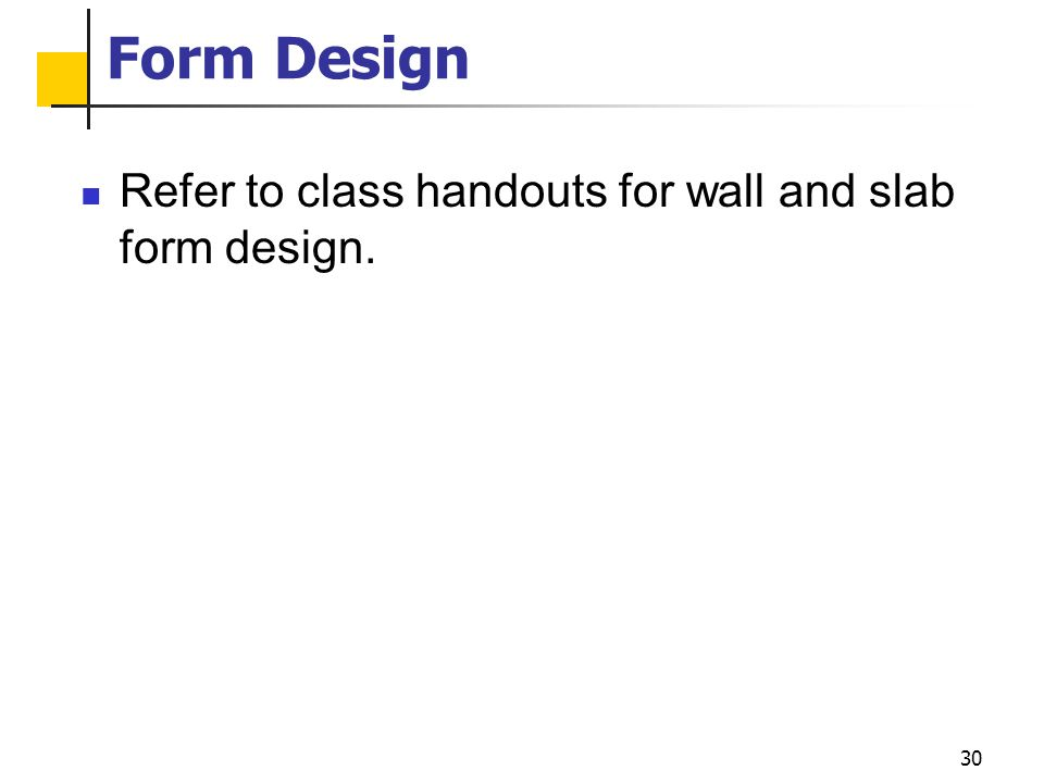 Form Design Refer to class handouts for wall and slab form design.