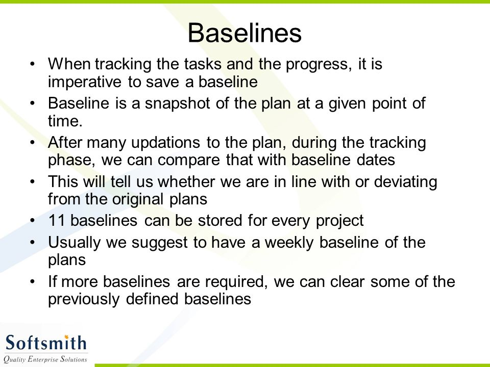 Baselines When tracking the tasks and the progress, it is imperative to save a baseline.