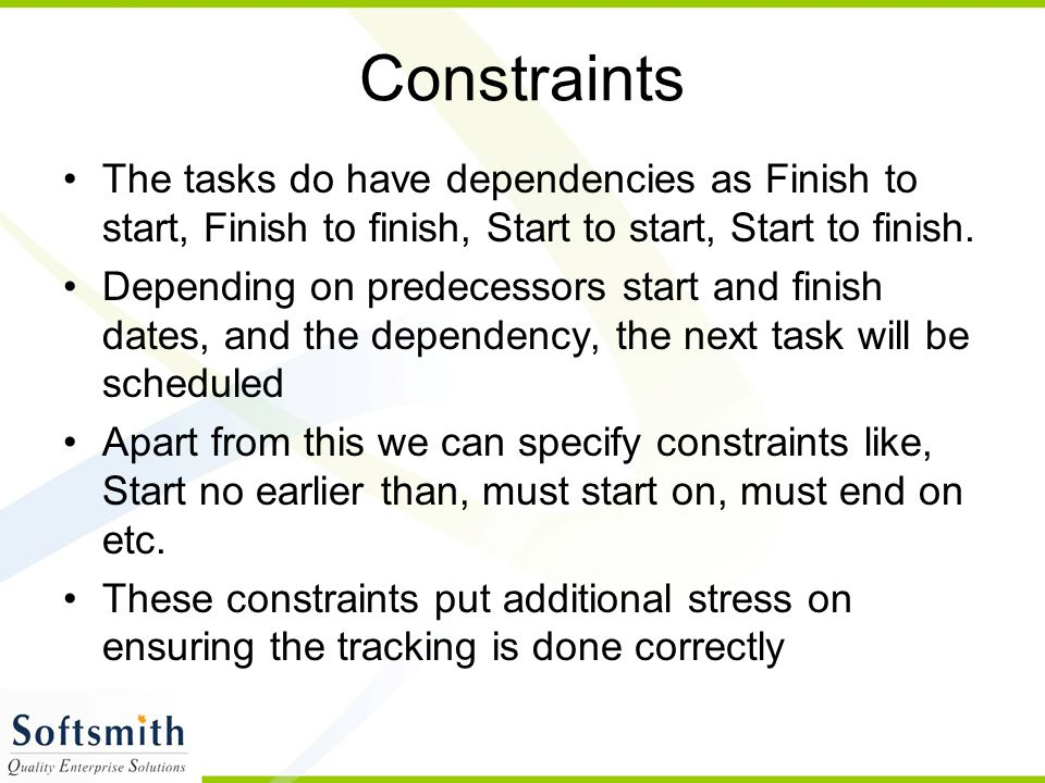 Constraints The tasks do have dependencies as Finish to start, Finish to finish, Start to start, Start to finish.