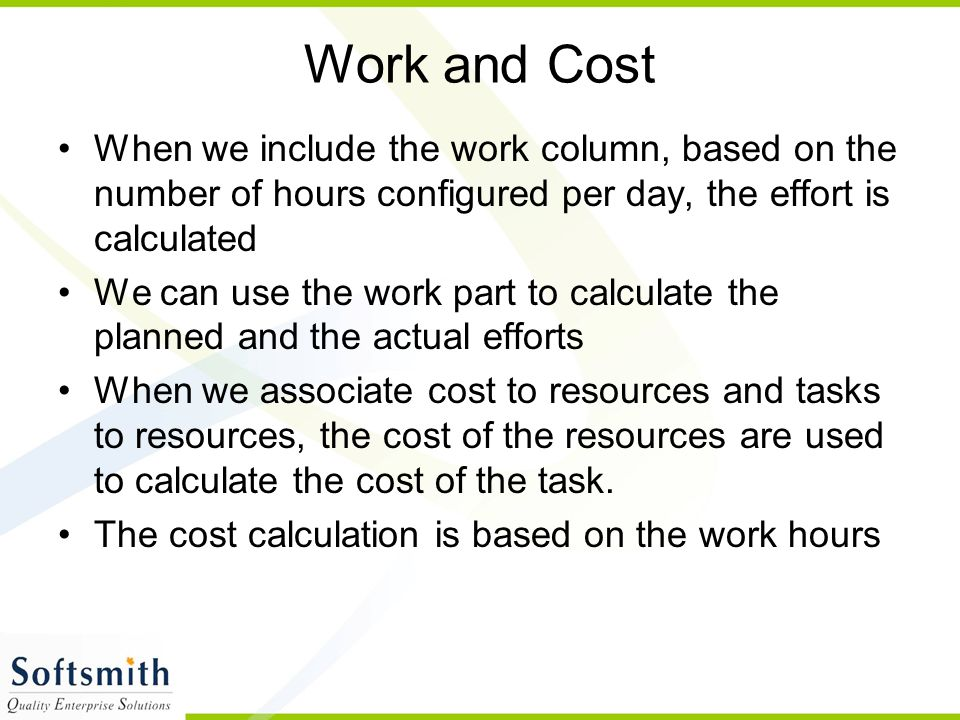 Work and Cost When we include the work column, based on the number of hours configured per day, the effort is calculated.