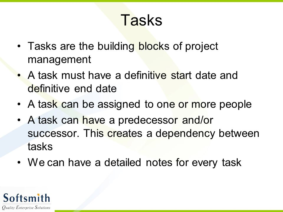 Tasks Tasks are the building blocks of project management