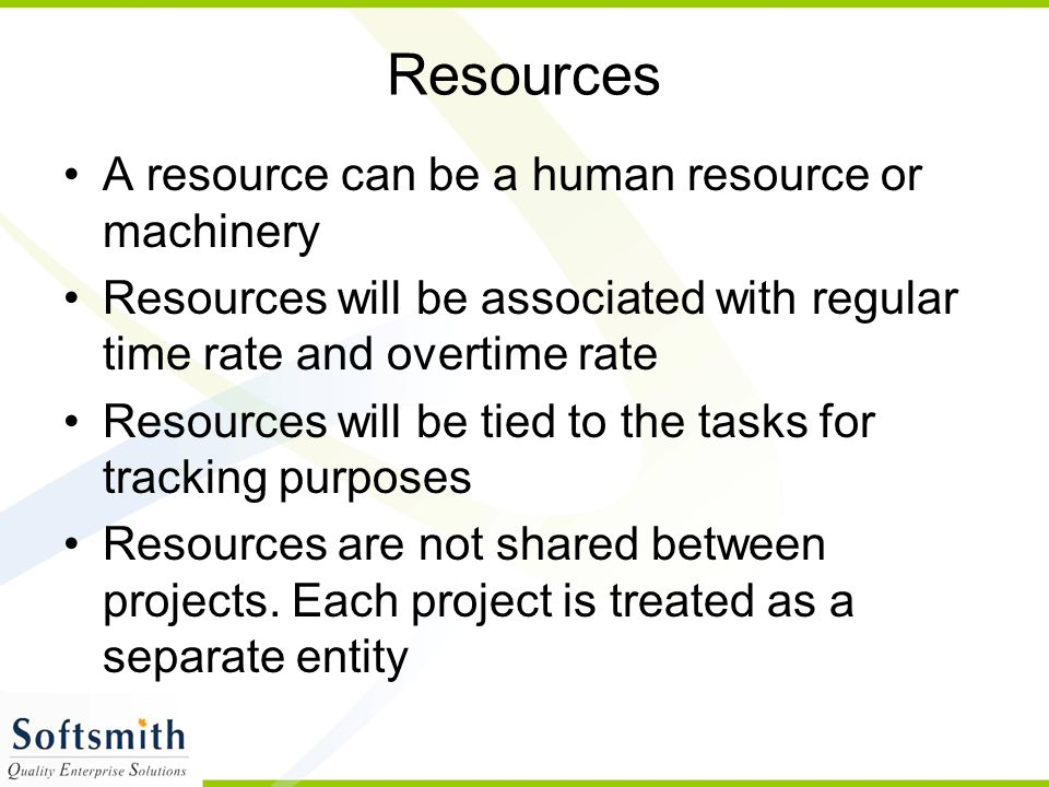 Resources A resource can be a human resource or machinery