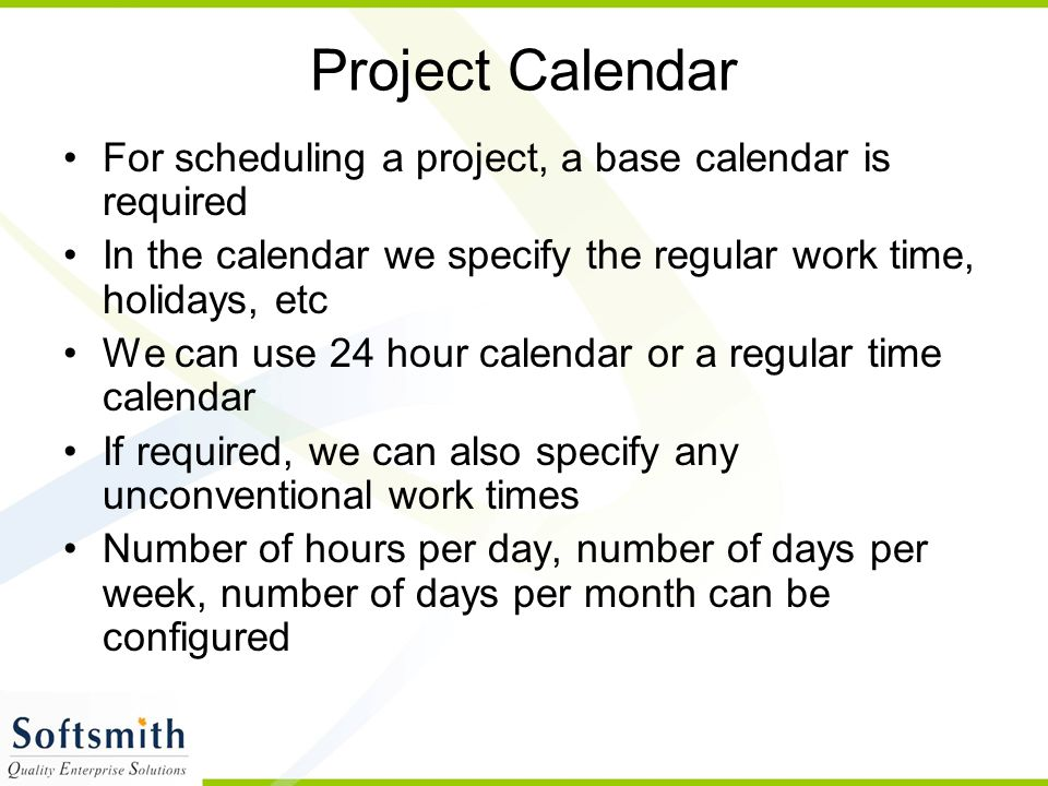 Project Calendar For scheduling a project, a base calendar is required