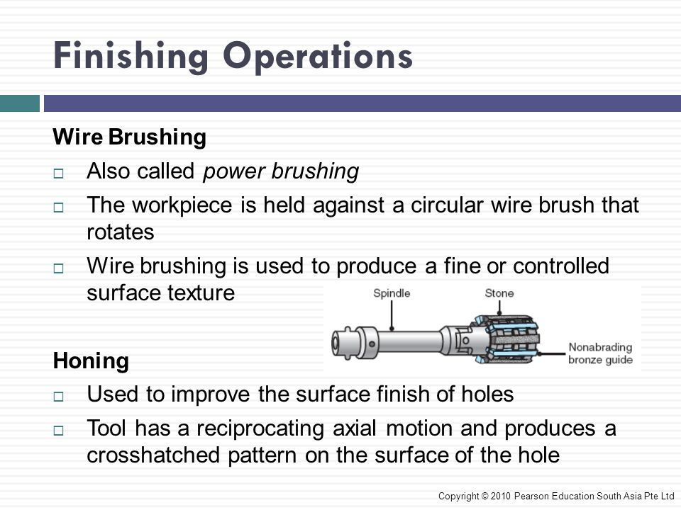 Finishing Operations Wire Brushing Also called power brushing