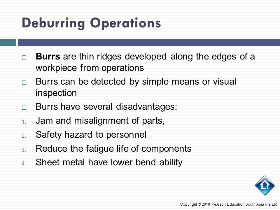 Deburring Operations Burrs are thin ridges developed along the edges of a workpiece from operations.