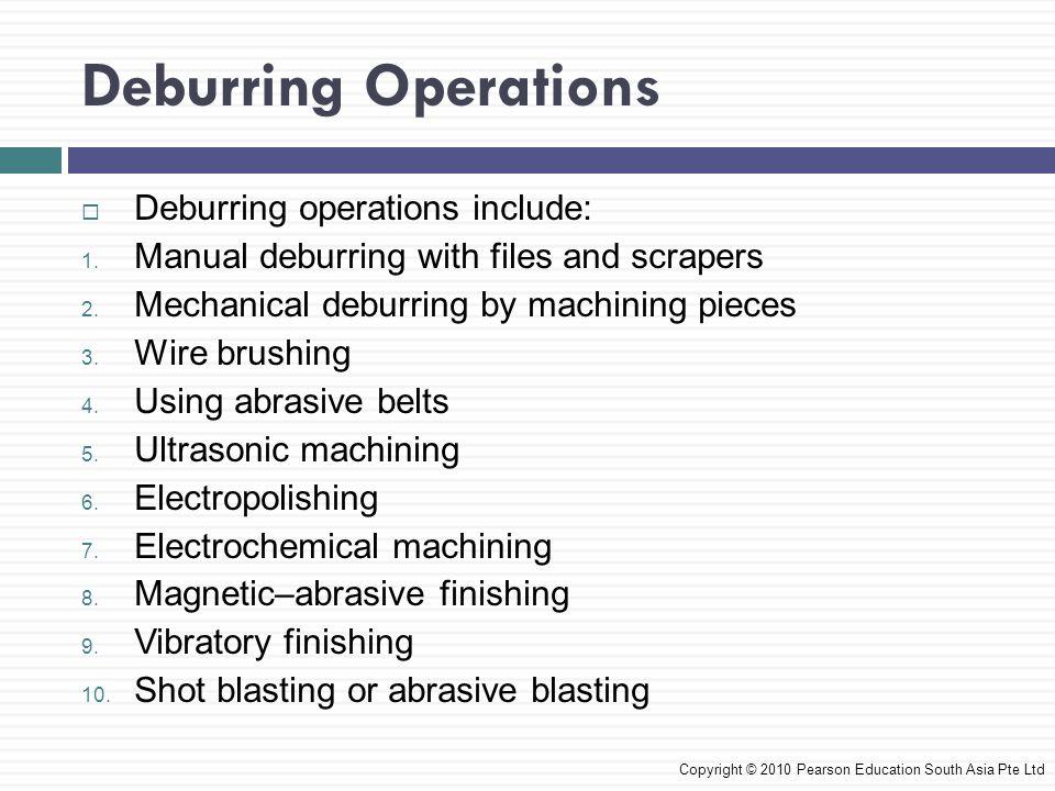 Deburring Operations Deburring operations include: