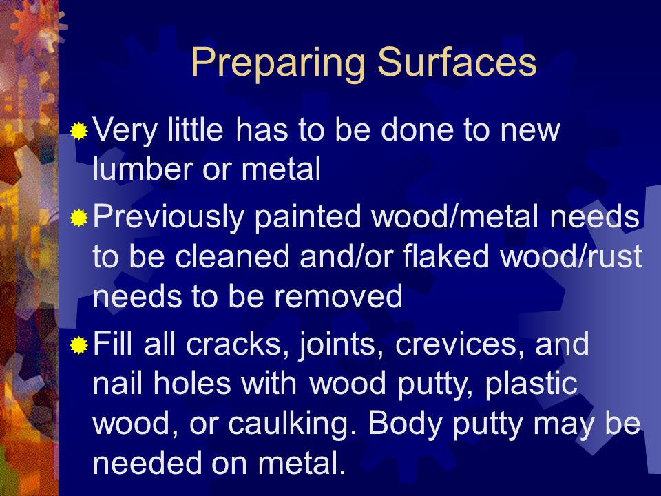 Preparing Surfaces Very little has to be done to new lumber or metal