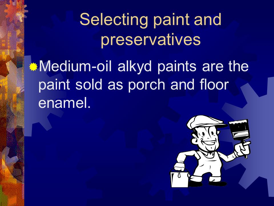 Selecting paint and preservatives
