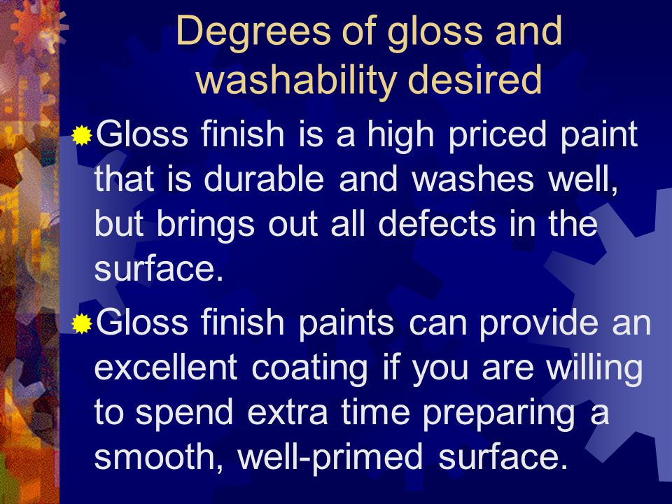 Degrees of gloss and washability desired