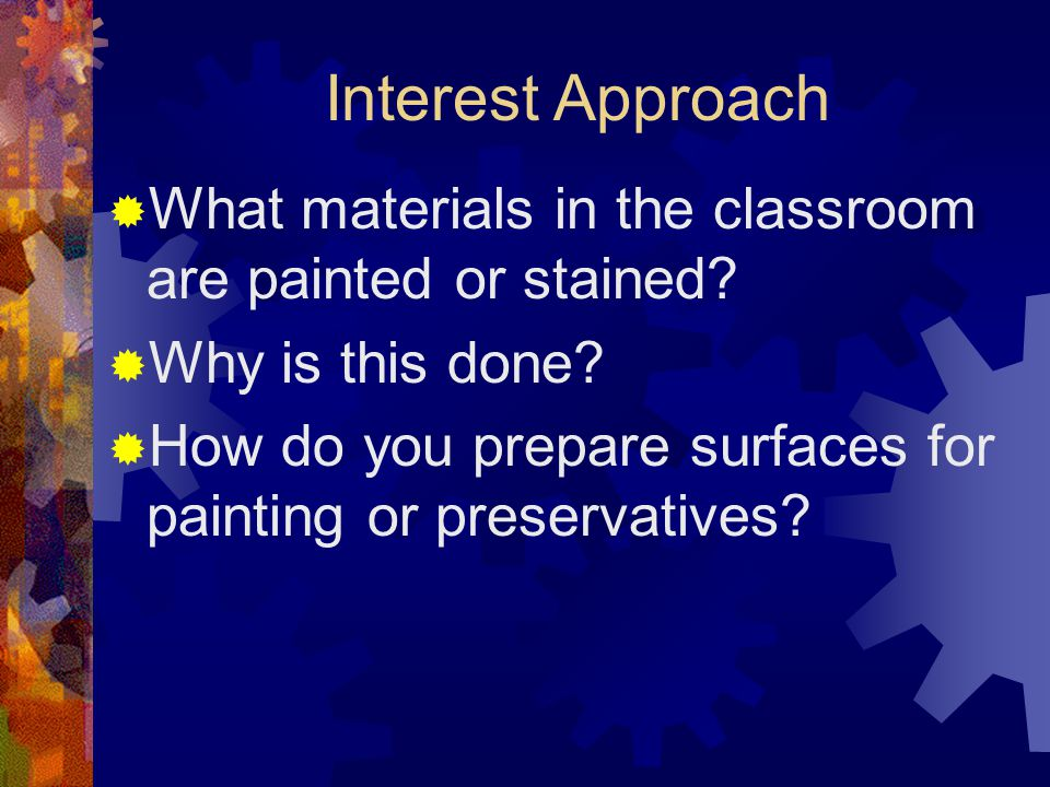 Interest Approach What materials in the classroom are painted or stained Why is this done