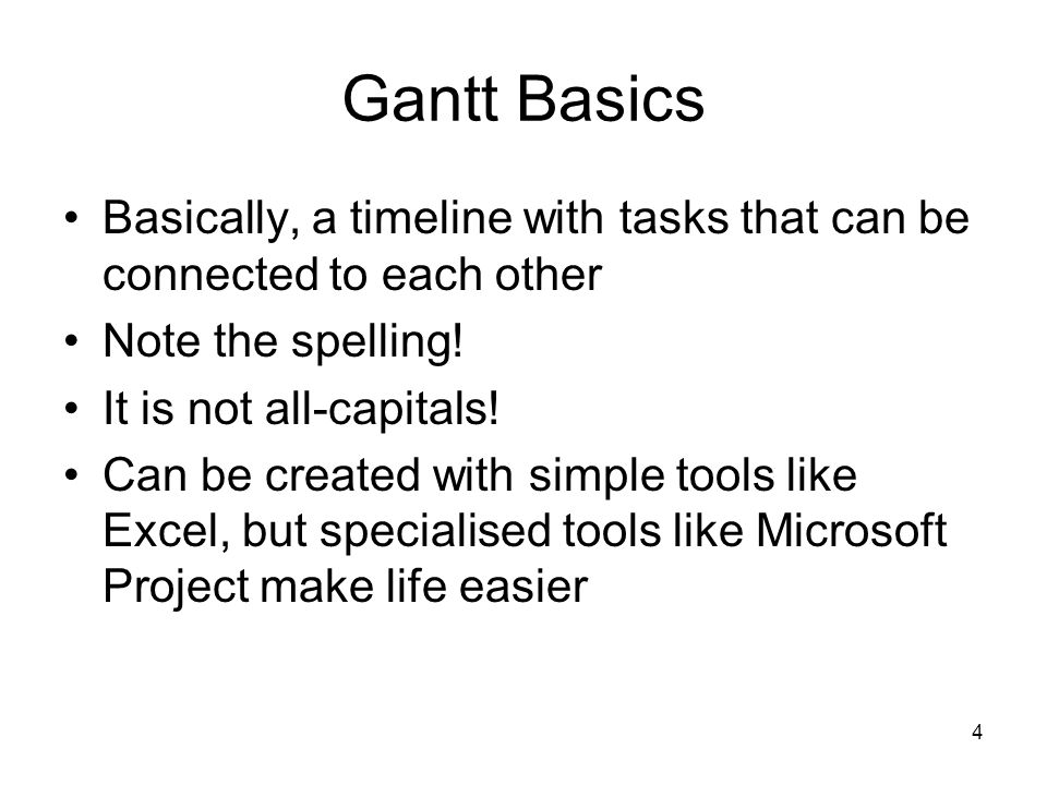 Gantt Basics Basically, a timeline with tasks that can be connected to each other. Note the spelling!