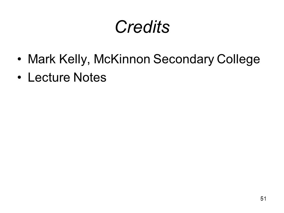 Credits Mark Kelly, McKinnon Secondary College Lecture Notes