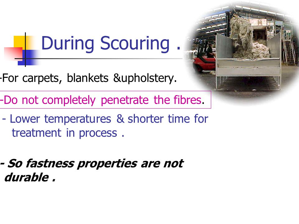 During Scouring . -For carpets, blankets &upholstery.