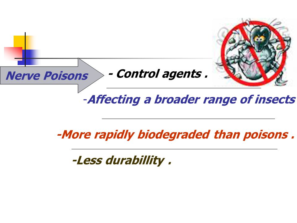 Nerve Poisons - Control agents . -Affecting a broader range of insects. -More rapidly biodegraded than poisons .