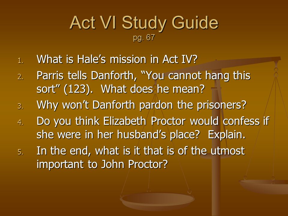 Act VI Study Guide pg. 67 What is Hale's mission in Act IV