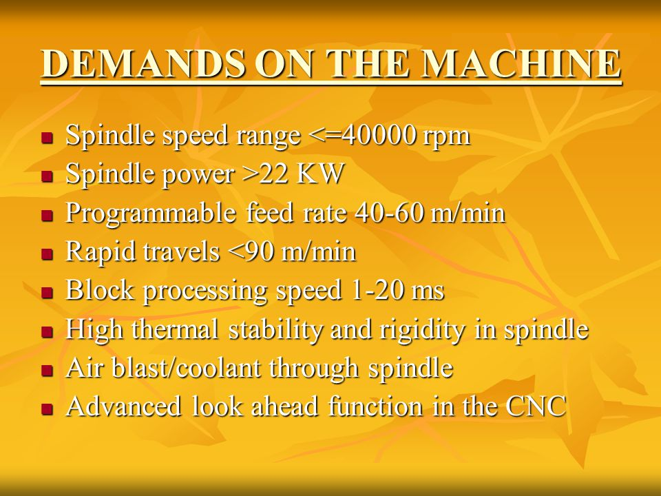 DEMANDS ON THE MACHINE Spindle speed range <=40000 rpm