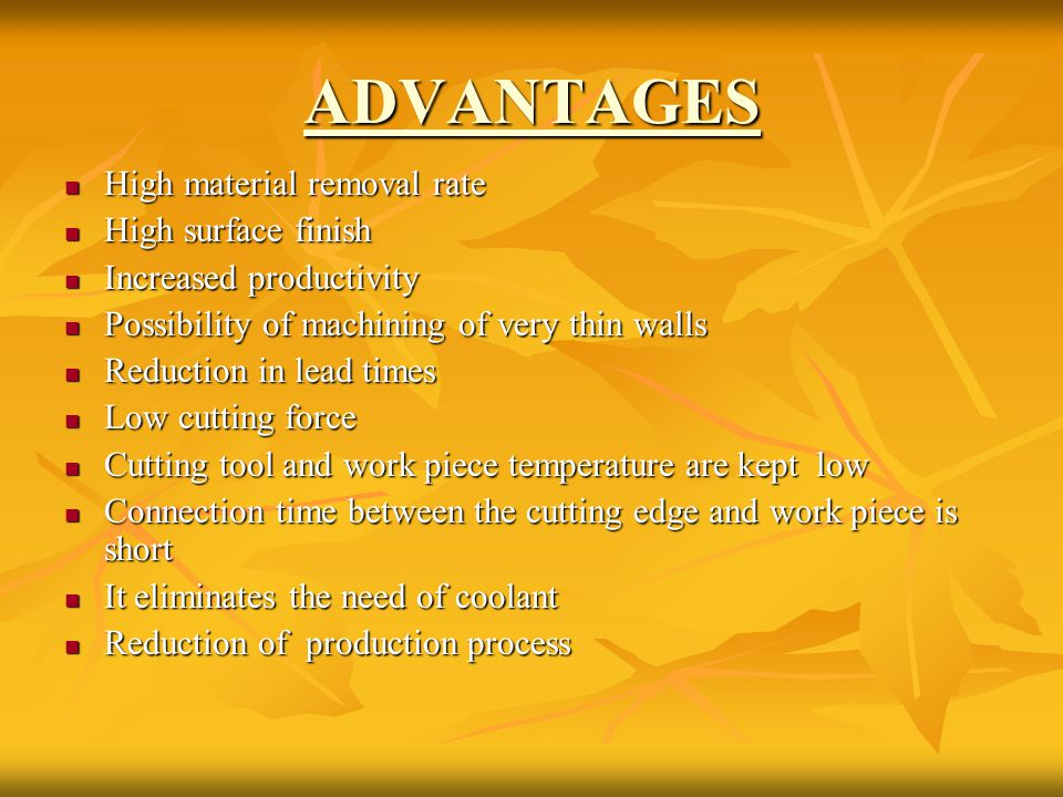 ADVANTAGES High material removal rate High surface finish