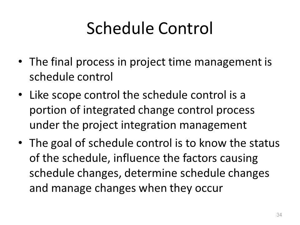 Schedule Control The final process in project time management is schedule control.
