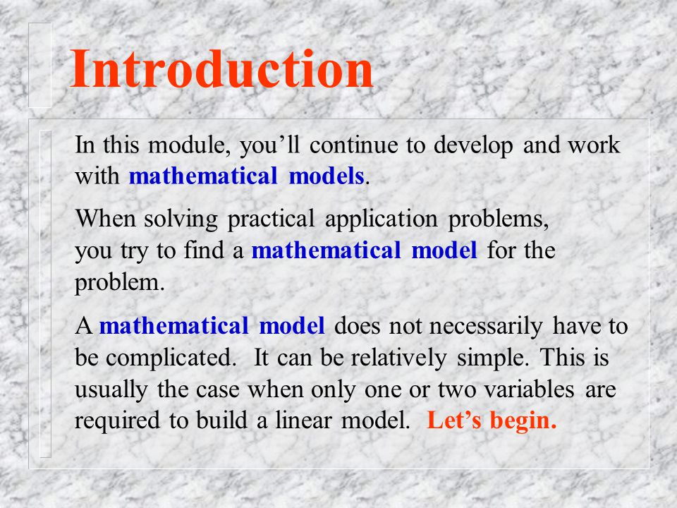 Introduction In this module, you'll continue to develop and work with mathematical models.