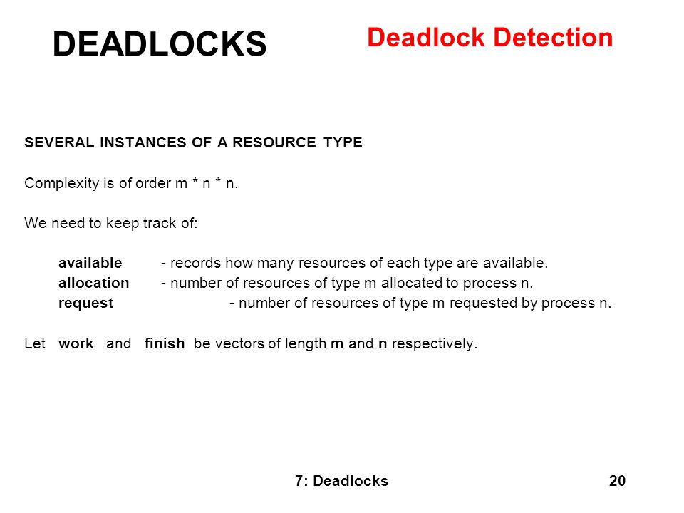 DEADLOCKS Deadlock Detection SEVERAL INSTANCES OF A RESOURCE TYPE
