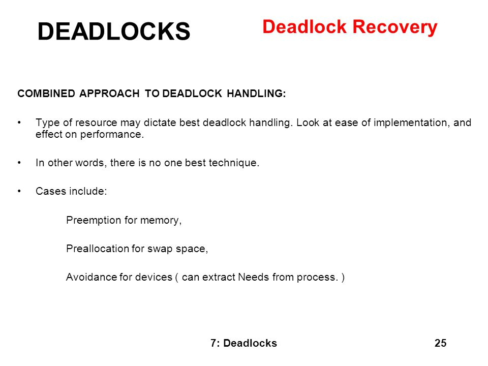 DEADLOCKS Deadlock Recovery COMBINED APPROACH TO DEADLOCK HANDLING: