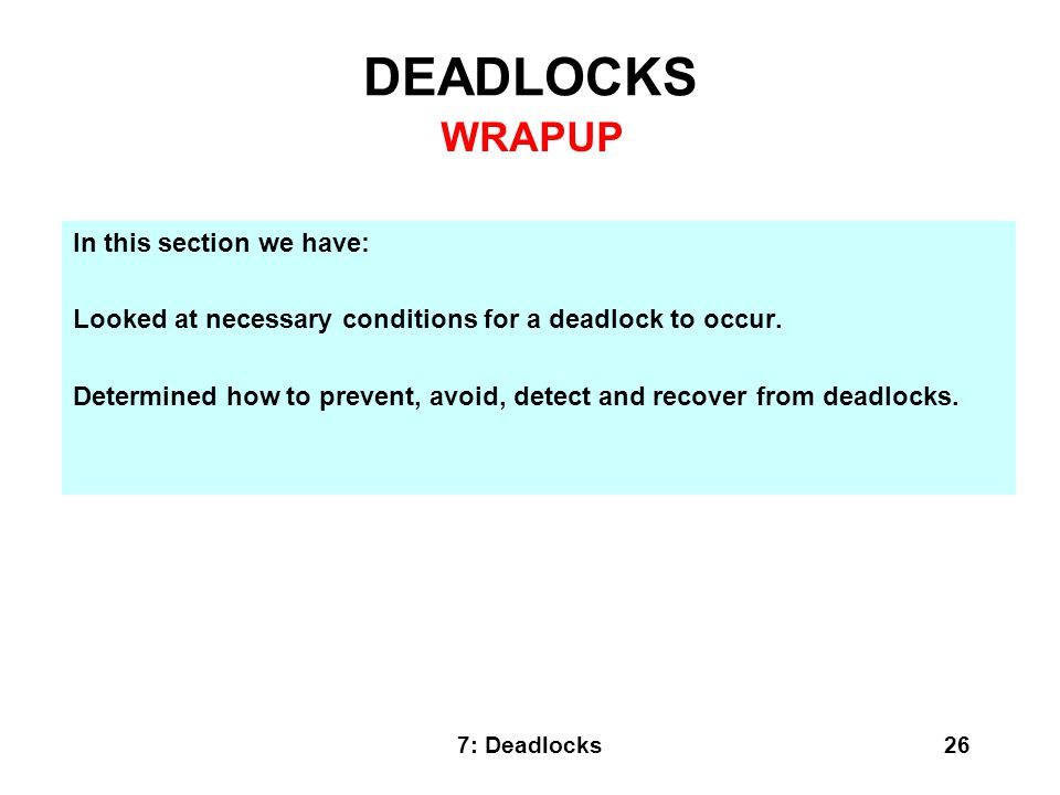 DEADLOCKS WRAPUP In this section we have: