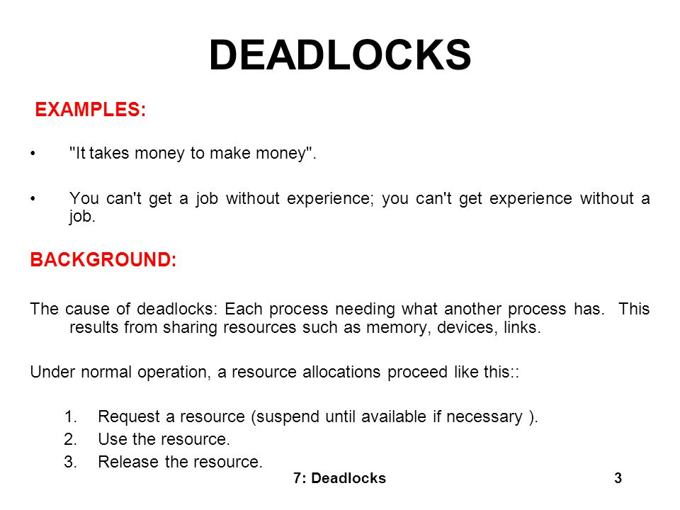 DEADLOCKS EXAMPLES: BACKGROUND: It takes money to make money .