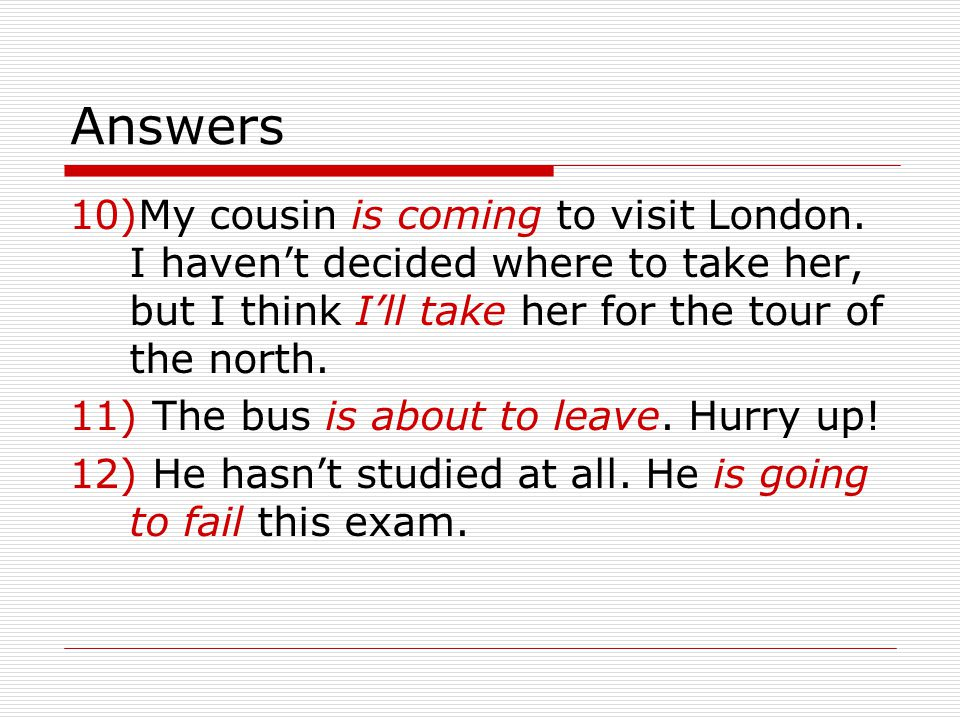 Answers My cousin is coming to visit London. I haven't decided where to take her, but I think I'll take her for the tour of the north.