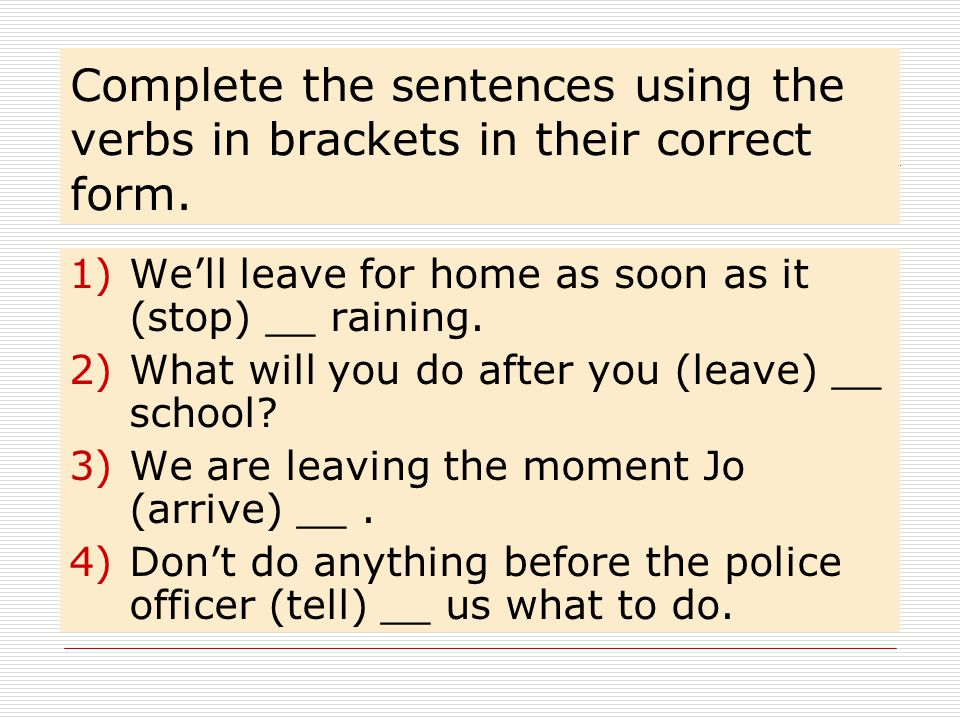 Complete the sentences using the verbs in brackets in their correct form.