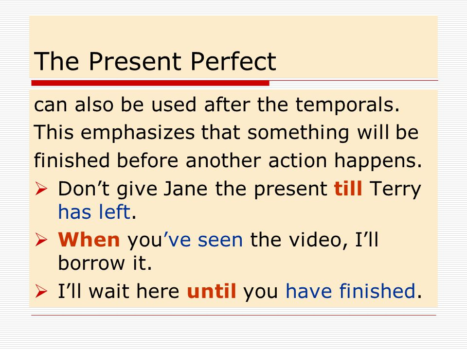 The Present Perfect can also be used after the temporals.