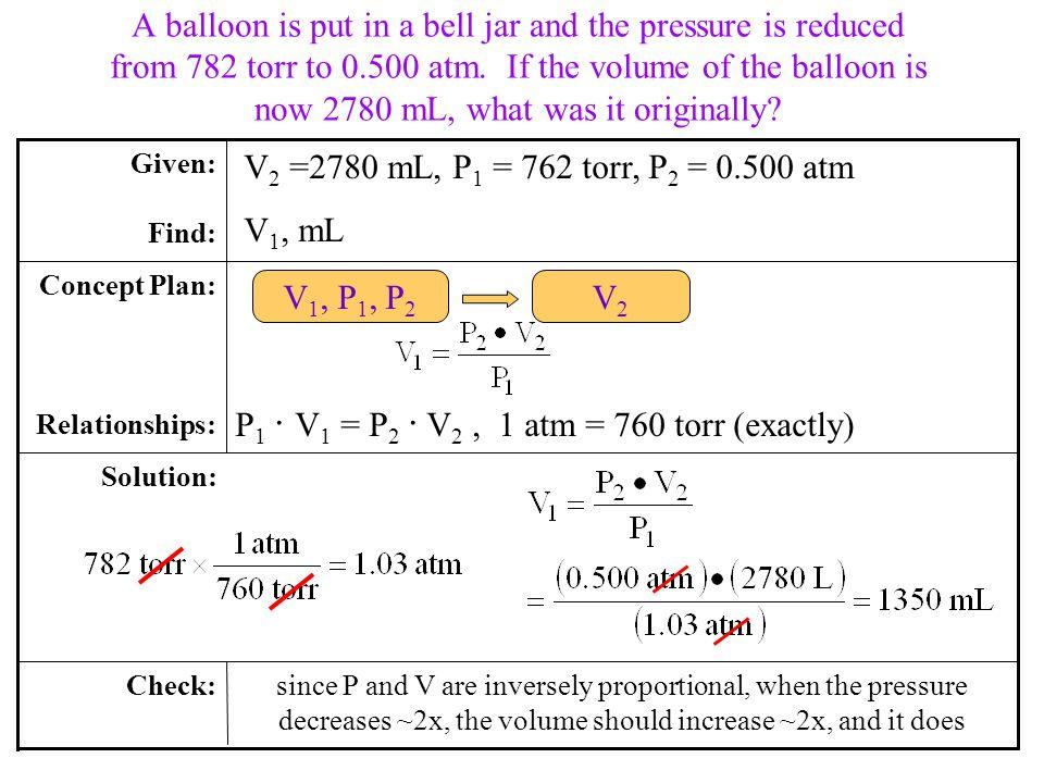 P1 ∙ V1 = P2 ∙ V2 , 1 atm = 760 torr (exactly) V1, P1, P2 V2