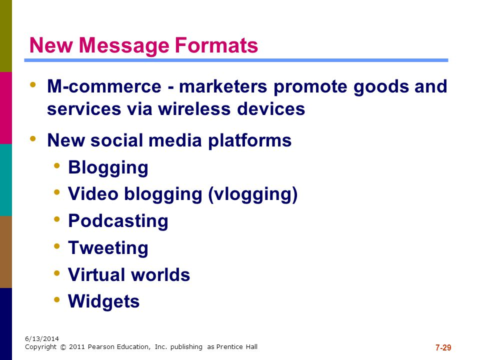 New Message Formats M-commerce - marketers promote goods and services via wireless devices. New social media platforms.
