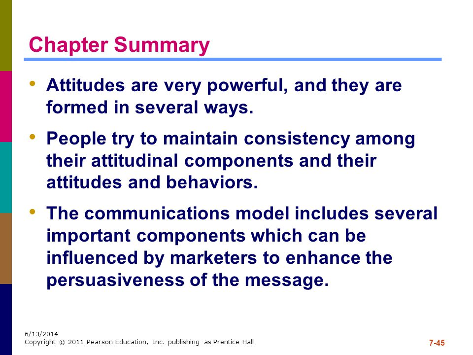 Chapter Summary Attitudes are very powerful, and they are formed in several ways.