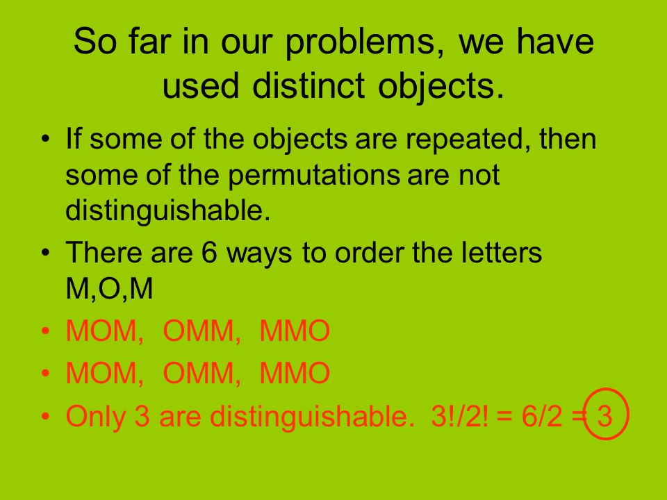 So far in our problems, we have used distinct objects.