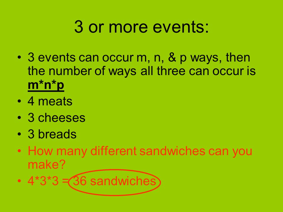 3 or more events: 3 events can occur m, n, & p ways, then the number of ways all three can occur is m*n*p.