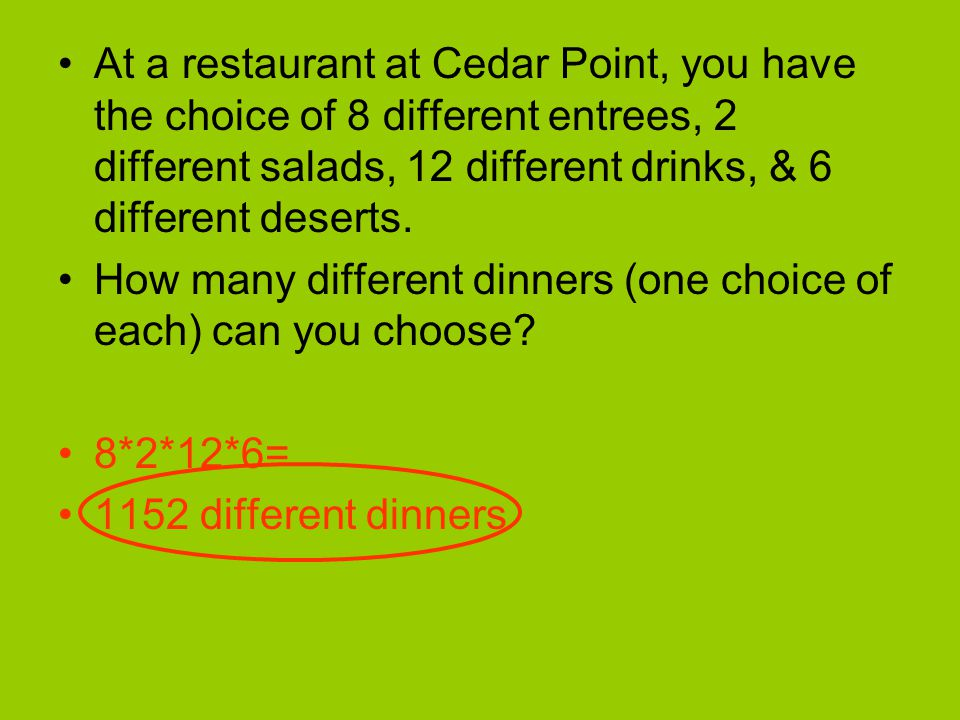 At a restaurant at Cedar Point, you have the choice of 8 different entrees, 2 different salads, 12 different drinks, & 6 different deserts.