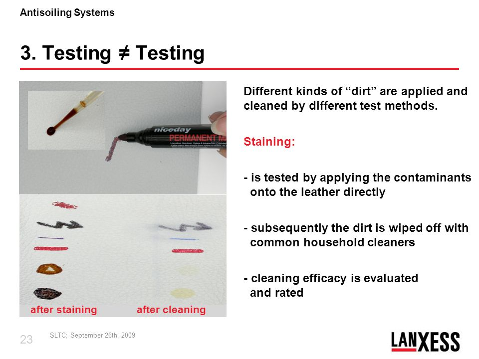 3. Testing ≠ Testing Different kinds of dirt are applied and cleaned by different test methods. Staining: