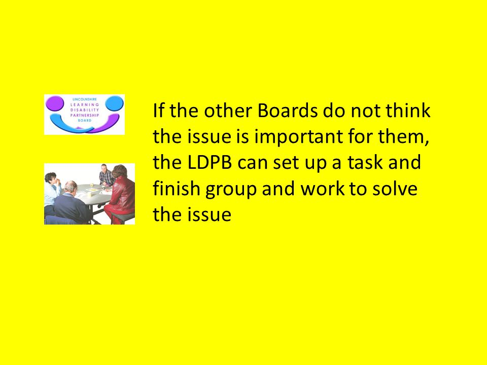 If the other Boards do not think the issue is important for them, the LDPB can set up a task and finish group and work to solve the issue