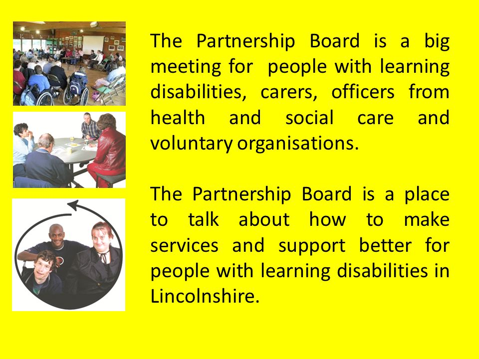 The Partnership Board is a big meeting for people with learning disabilities, carers, officers from health and social care and voluntary organisations.