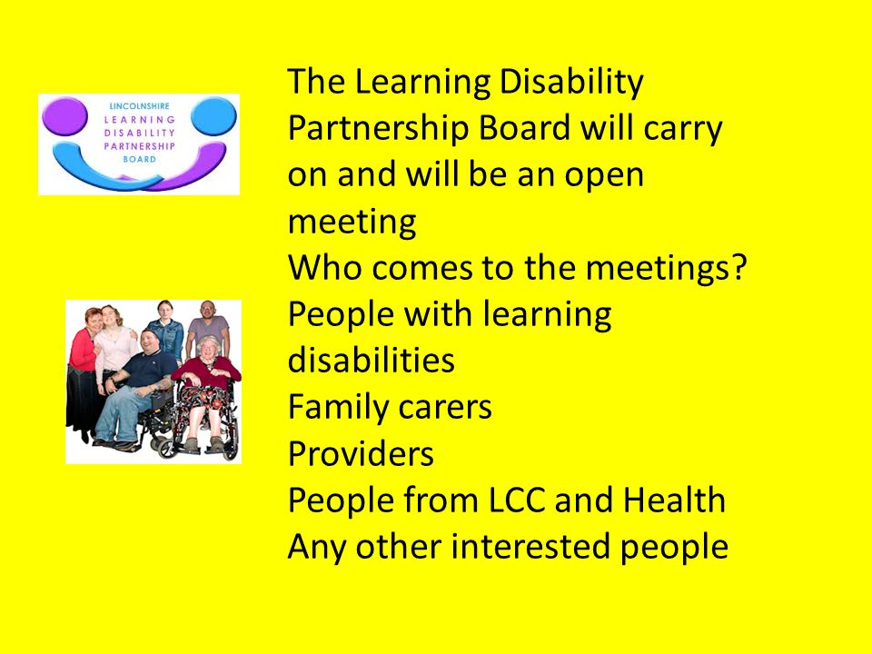 The Learning Disability Partnership Board will carry on and will be an open meeting
