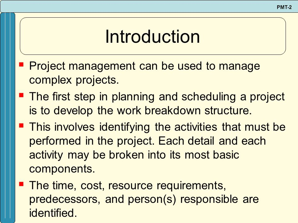 Introduction Project management can be used to manage complex projects.