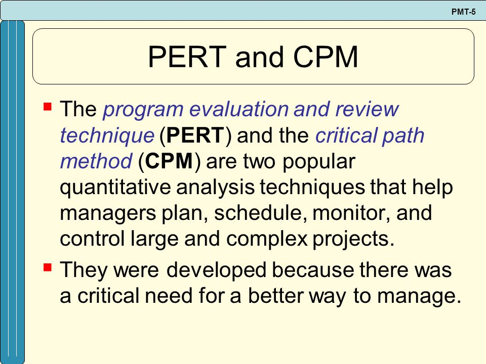 critical path method and program evaluation Pert/cpm for project scheduling & management 1 introduction basically, cpm (critical path method) and pert (programme evaluation review technique) are project management techniques, which have been created out of the need of western industrial and military establishments to plan, schedule and control complex projects.