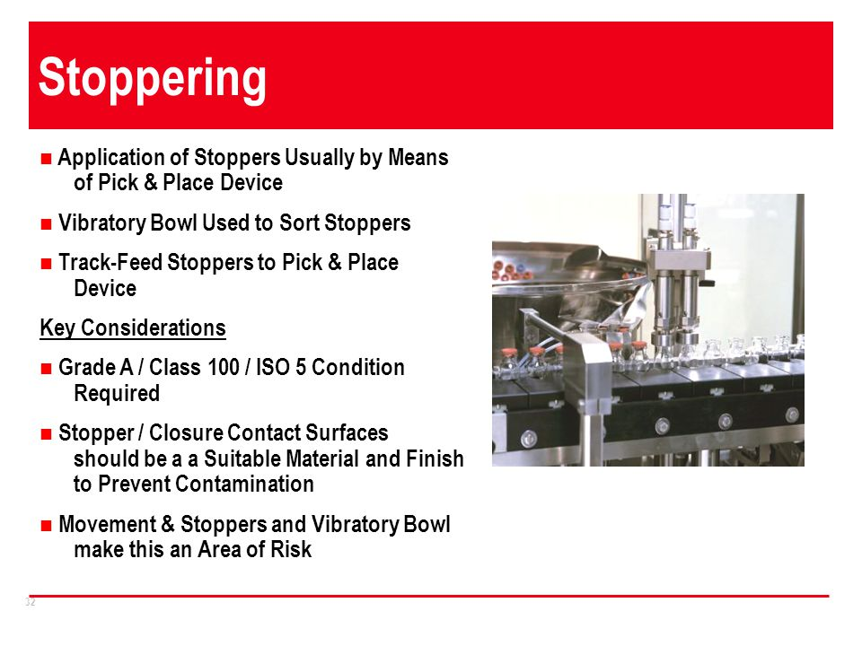 Stoppering Application of Stoppers Usually by Means of Pick & Place Device. Vibratory Bowl Used to Sort Stoppers.