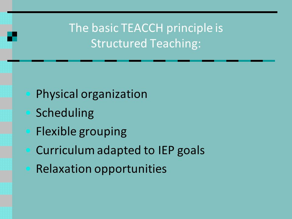 The basic TEACCH principle is Structured Teaching: