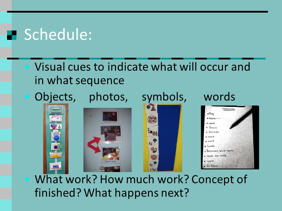 Schedule: Visual cues to indicate what will occur and in what sequence