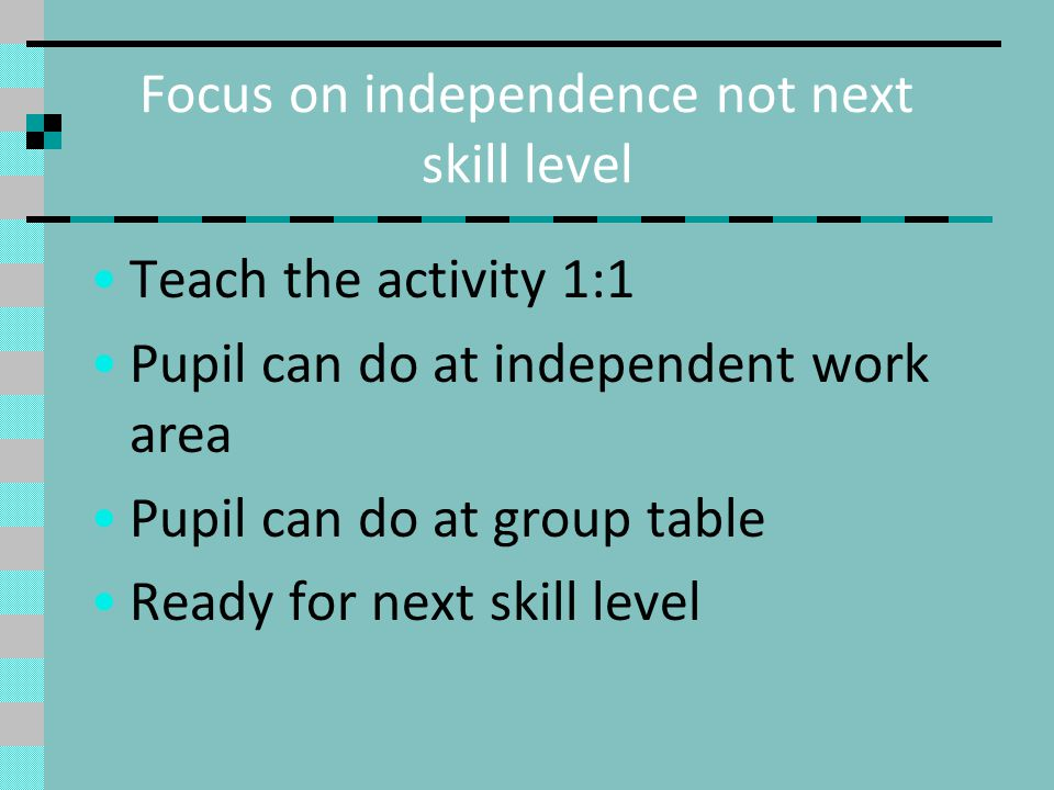 Focus on independence not next skill level