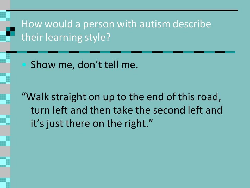 How would a person with autism describe their learning style