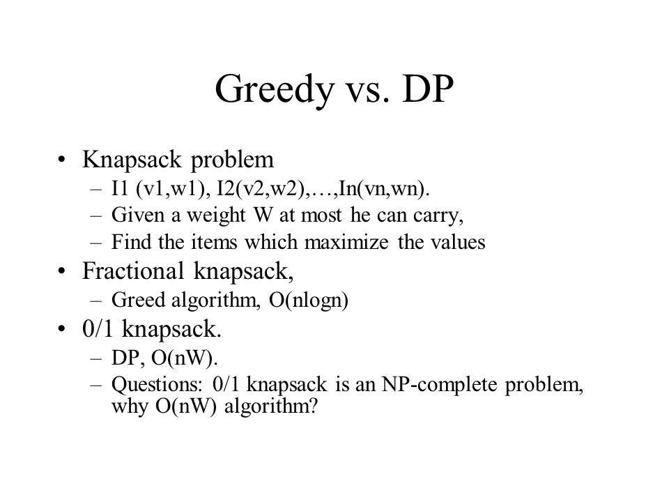 Greedy vs. DP Knapsack problem Fractional knapsack, 0/1 knapsack.