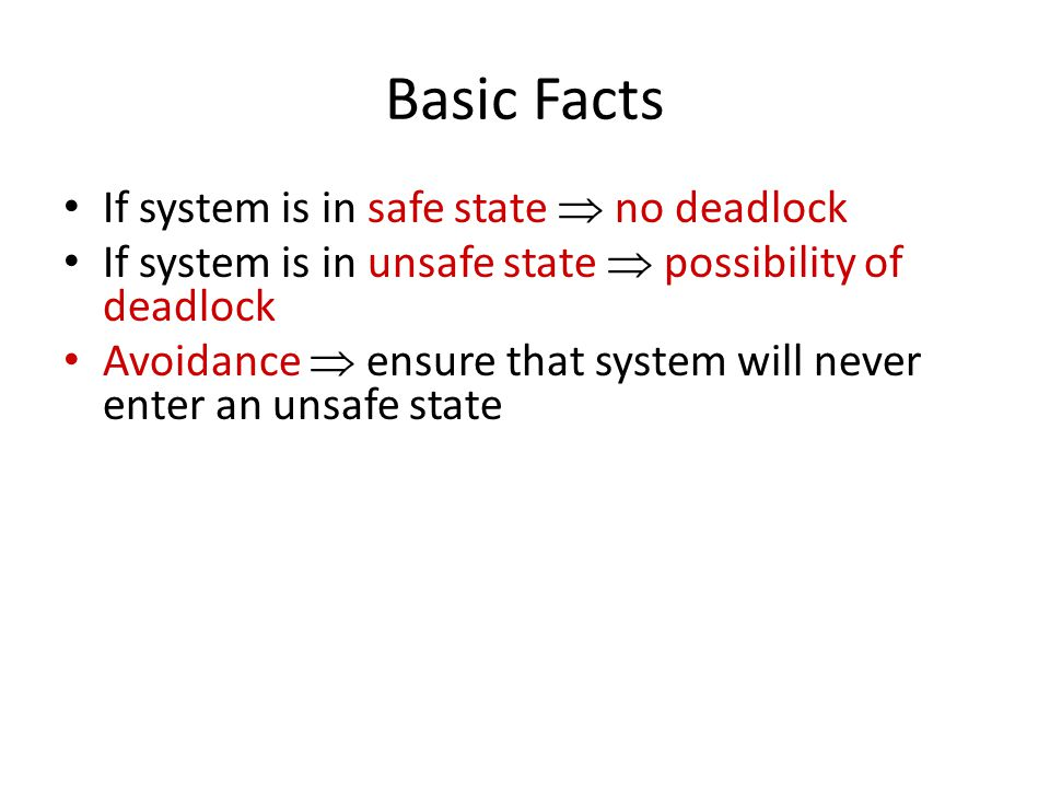 Basic Facts If system is in safe state  no deadlock