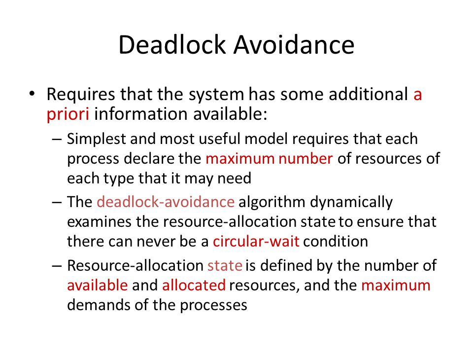 Deadlock Avoidance Requires that the system has some additional a priori information available: